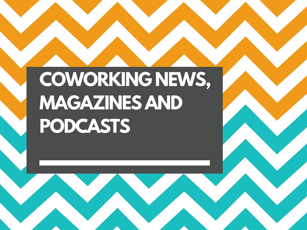 COWORKING NEWS, MAGAZINES AND PODCASTS